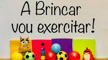 A BRINCAR, VOU EXERCITAR!