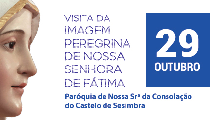 Visita da Imagem Peregrina de Nossa Senhora de Fátima à Paróquia de Nossa Srª da Consolação do Castelo de Sesimbra